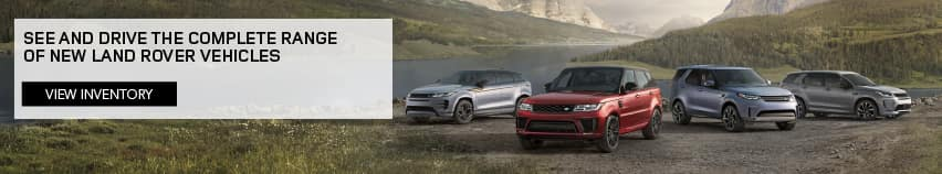 SEE AND DRIVE THE COMPLETE RANGE OF NEW LAND ROVER VEHICLES. VIEW INVENTORY. IMAGE FEATURING LAND ROVER MODEL LINEUP SITUATED IN A MOUNTAIN VALLEY.