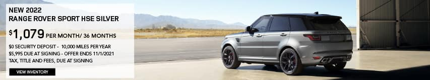 NEW 2022 RANGE ROVER SPORT HSE SILVER. $1,079 PER MONTH. 36 MONTH LEASE TERM. $5,995 CASH DUE AT SIGNING. $0 SECURITY DEPOSIT. 10,000 MILES PER YEAR. EXCLUDES RETAILER FEES, TAXES, TITLE AND REGISTRATION FEES, PROCESSING FEE AND ANY EMISSION TESTING CHARGE. OFFER ENDS 11/1/2021. VIEW INVENTORY. SILVER RANGE ROVER SPORT PARKED IN AIRPLANE HANGER.