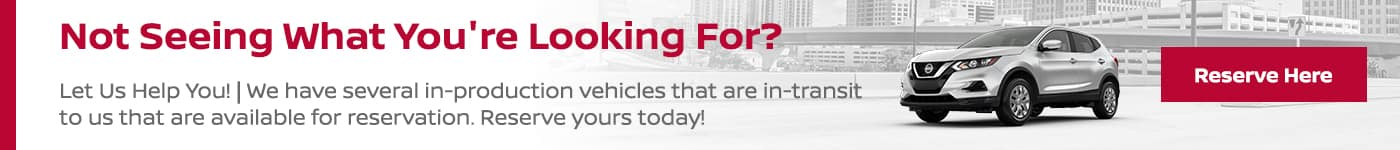 Not Seeing What You're Looking For? Let Us Help You! We have several in-production vehicles that are in-transit to us that are available for reservation. Reserve yours today!