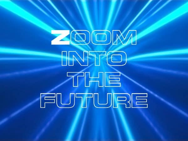 zoom into the future