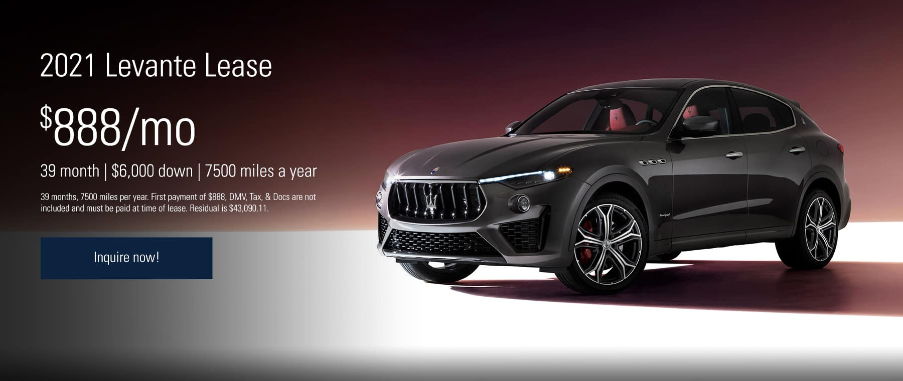 2021 Levante Lease Offer, 39 month, $6,000 down, $888/mo., 7500 miles a year