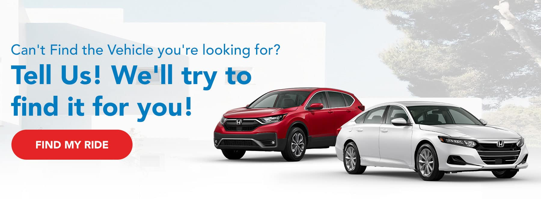 Can't Find the Vehicle you're looking for? Tell Us! We'll try to find it for you!