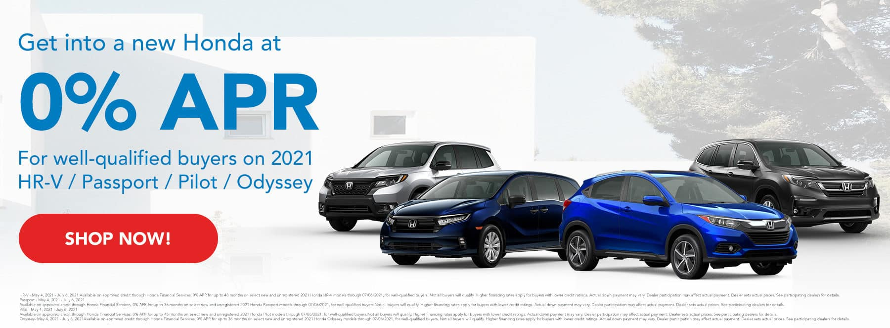 Get into a new Honda at 0% APR. For well-qualified buyers on 2021 HR-V / Passport / Pilot / Odyssey