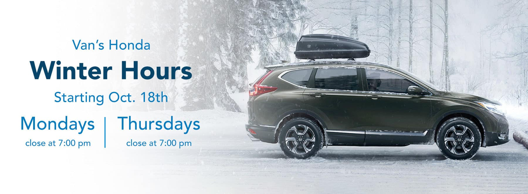 Starting Oct. 18th Van's Honda will close at 7:00 pm on Mondays and Thursdays.