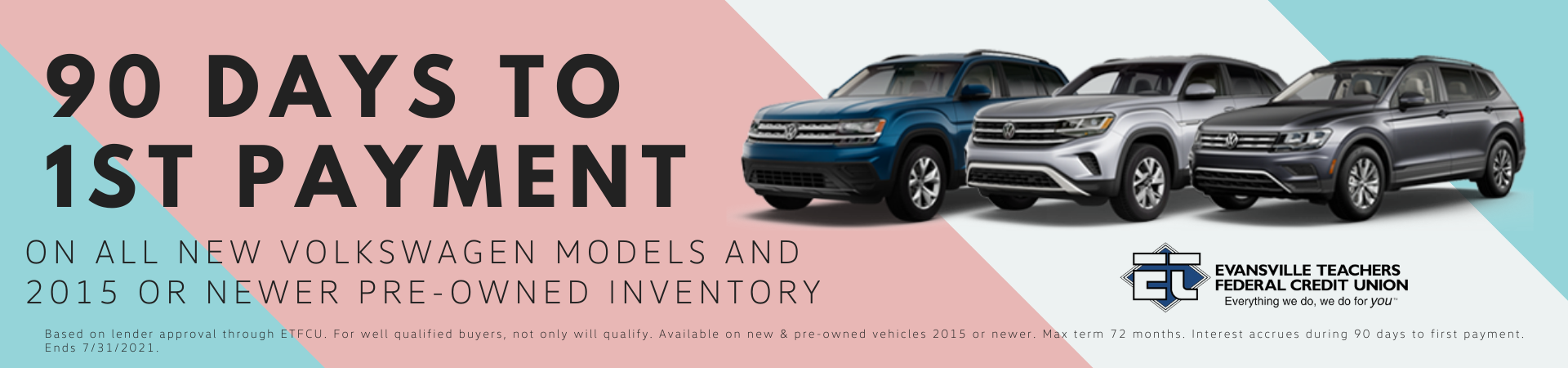 90 Day to 1st payment on all new volkswagen models or 2015 or newer pre-owned inventory with financing through Evansville Teachers Federal Credit Union